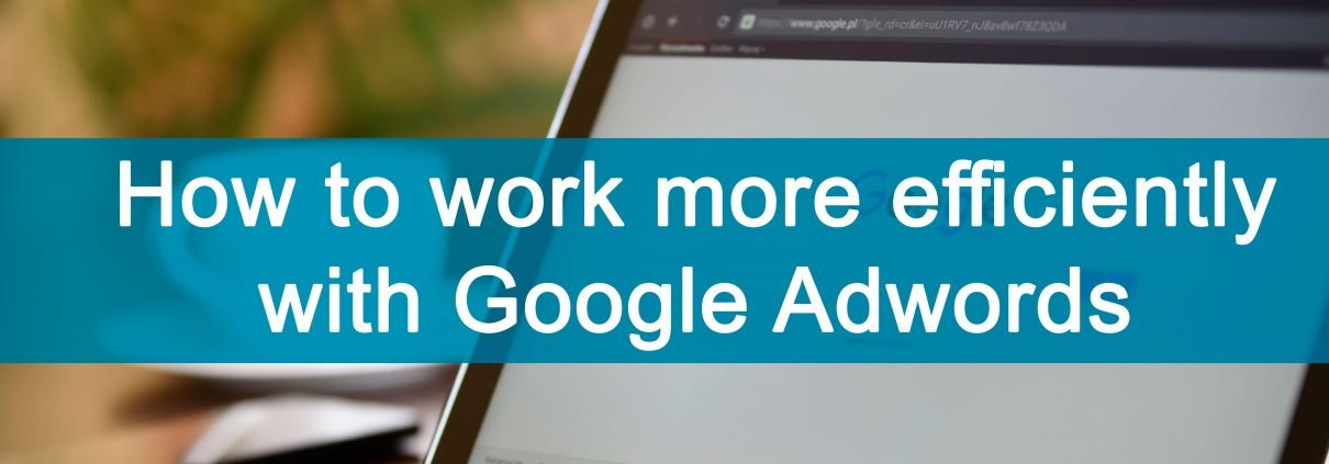 how to work more efficiently with google adwords cover photo